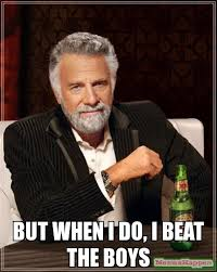 Boys Meme - but when i do i beat the boys meme the most interesting man in