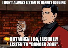 Archer Danger Zone Meme - archer s musical taste of kenny loggins imgflip