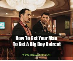 caption for big haircut how to do i get my man to get a big boy haircut