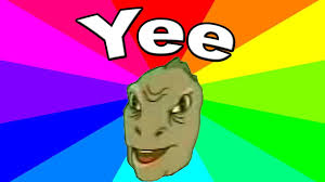 Meme Definition French - what is the meaning of yee the history and origin of the yee