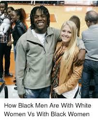 Black Man White Woman Meme - how black men are with white women vs with black women funny