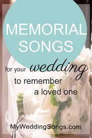 wedding memorial the 100 best memorial songs for loved ones my wedding songs
