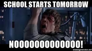 School Starts Tomorrow Meme - school starts tomorrow nooooooooooooo luke skywalker nooooooo