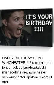 Supernatural Birthday Meme - it s your birthday happy birthday dean winchester