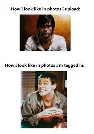 Upload Image Meme - how i look in photos i upload weknowmemes