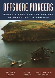 offshore pioneers brown u0026 root and the history of offshore oil