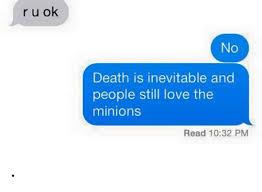 Ru Ok Meme - r u ok no death is inevitable and people still love the minions