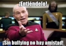 Memes De Bullying - entindelo sin bullying no hay amistad meme de kirk001 imagenes