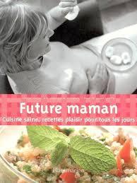 livre cuisine saine livre future maman cuisine saine recettes plaisir pour tous les