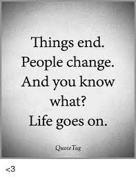 things end change and you what goes on quote tag