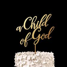 baptism cake toppers a child of god baby shower cake topper keepsake baptism cake