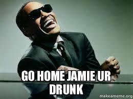 Jamie Meme - go home jamie ur drunk make a meme