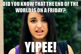 Rebecca Black Memes - 25 funny end of the world memes