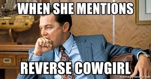 Cowgirl Memes - when she mentions reverse cowgirl leonardo dicaprio biting fist