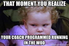 Running Baby Meme - that moment you realize your coach programmed running in the wod