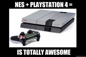 Playstation 4 Meme - nes playstation 4 is totally awesome nes ps4 totally awesome