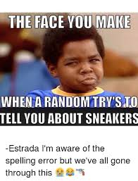 Sneakers Meme - the face you make when a random trvisto tell you about sneakers