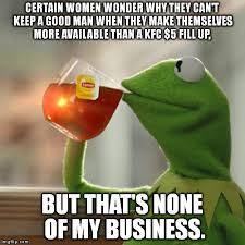 How To Keep A Man Meme - but thats none of my business meme imgflip
