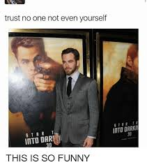 Trust No One Meme - trust no one not even yourself 5 tar tr into darkit s t a r t into