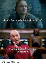 Why The Fuck Meme - only a fool would trust littlefinger why the fuck is he still at