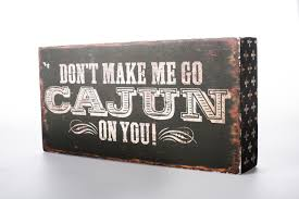 Cajun Home Decor by Don U0027t Make Me Go Cajun Box Sign U2013 The Parish Line