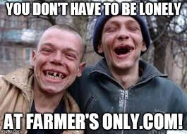 Farmers Only Meme - that really chaps my ass farmers only tony s take