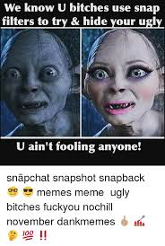 Sluts Memes - memes snapchat and ugly we know u bitches use snap filters to