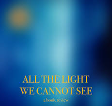all the light we cannot see review all the light we cannot see book review 12 and beyond