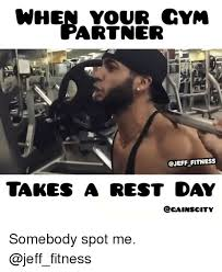 Gym Rest Day Meme - when your cym artner fitness takes a rest day ccainscity somebody