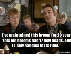 Broom Meme - i ve maintained this broom for 20 year this old brooms had 17 new