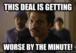 Lando Calrissian Meme - this deal is getting worse by the minute lando too close quickmeme