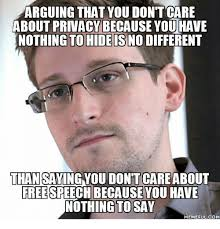 Nothing To Say Meme - arguing that you don t care about privacy because you have nothing