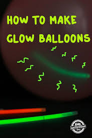 glow in the balloons things that glow balloons with glow sticks kids activities