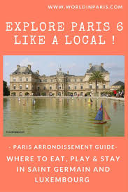paris 6 like a local where to eat play u0026 stay in saint germain