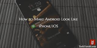 turn android into iphone how to turn android into iphone ios for free without root