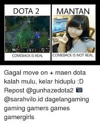 Meme Dota - dota 2 mantan g haze comeback is real comeback is not real gagal