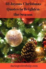 How To Put Christmas Lights On Tree by 48 Joyous Christmas Quotes To Brighten The Season Daring To Live