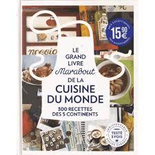 livre cuisine du monde le grand livre marabout de la cuisine du monde 300 recettes des 5
