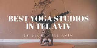 best yoga studios in tel aviv secret tel aviv