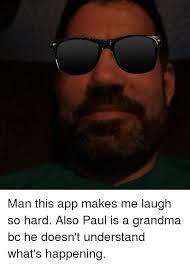 App That Makes Memes - man this app makes me laugh so hard also paul is a grandma bc he