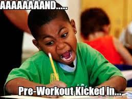 Pre Workout Meme - meme creator aaaaaaaand pre workout kicked in meme