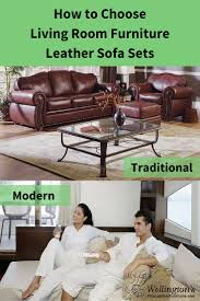 traditional or modern leather sofa sets how to choose living room