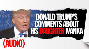 Hot Sex Memes - donald trump calls daughter piece of ass and claims hot little