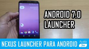 nexus launcher apk android 7 0 nexus launcher apk para cualquier android 5 0 ayala