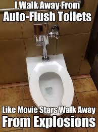 Meme Toilet - i walk away from auto flush toilets meme