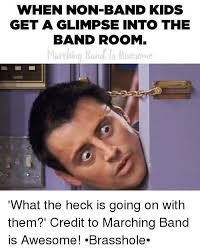 Band Kid Meme - when non band kids get a glimpse into the band room what the heck