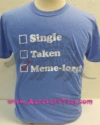 Single Taken Memes - single taken meme lord aardvark tees