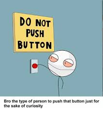 Meme Buttons - do not push button bro the type of person to push that button just