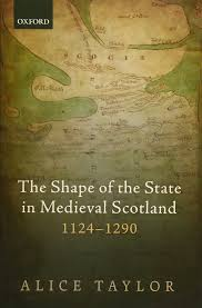 the shape of the state in medieval scotland 1124 1290 oxford