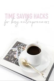 Coffee Hacks by 9 Time Saving Hacks For Entrepreneurs U2014 Jessica E Romero